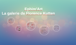 La galerie de Florence Kutten