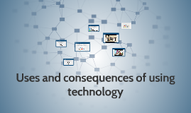 Uses and consequences of using technology