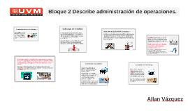 Bloque 2 Describe administración de operaciones.
