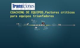 COACHING DE EQUIPOS, Factores críticos para equipos triunfad