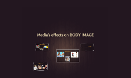Media's effects on BODY IMAGE