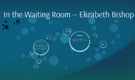 In the Waiting Room -- Elizabeth Bishop