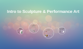 Intro to Sculpture & Performance Art