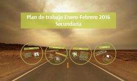 Plan de trabajo Enero-Febrero 2016 Secundaria