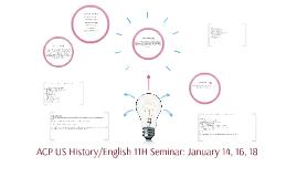 ACP US History/English 11H Seminar: January 17 & 19