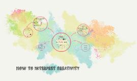 HOW TO INTERPRET CREATIVITY