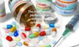 The truth about performance enhancing substances.