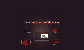 Gama Sterilizasyon Validasyonu