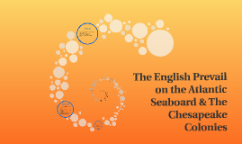 The English Prevail on the Atlantic Seaboard & The Chesapeake Colonies
