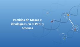 Partidos de Masas e idiológicas en el Perú y América