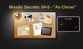 """Copy of Missão Secreta: 04-5 - """"Às Claras"""""""