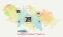 "Baseball: Facing the Problem ""Head"" on."