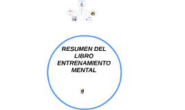 """Copy of RESUMEN DEL LIBRO """"ENTRENAMIENTO MENTAL"""""""