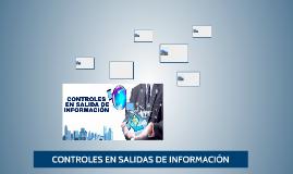 CONTROLES EN SALIDAS DE INFORMACIÓN