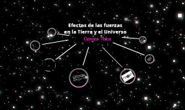Efectos de las fuerzas en la Tierra y el Universo