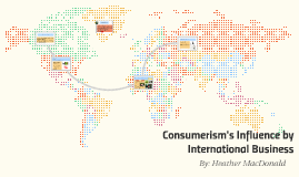 Consumerism and influence by International Business