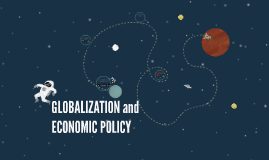 GLOBALIZATION and ECONOMIC POLICY