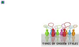 Copy of TYPES OF SPEECH STYLES