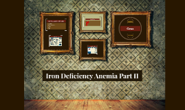 Iron Deficiency Anemia - Part II