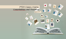 PTSD: Causes, Course, Comorbidities, and Tre