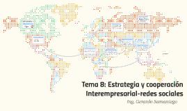 Tema 8: Estrategia y cooperación Interempresarial-redes soci