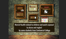 Menta Health and children and youth exposed to abuse and neg