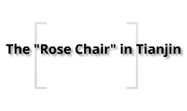 "The ""Rose Chair"" in Tianjin"