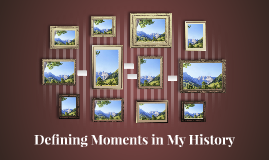 Defining Moments in My History