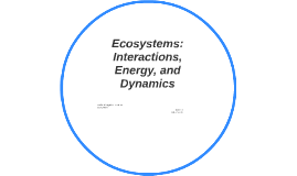 Ecosystems:  Interactions, Energy, and Dynamics