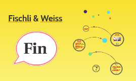 Fischli & Weiss