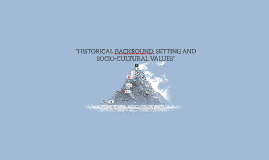"Copy of ""HISTORICAL BACKROUND, SETTING AND SOCIO-CULTURAL VALUES"""