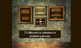2.4 Aplicación de estándares en productos y procesos