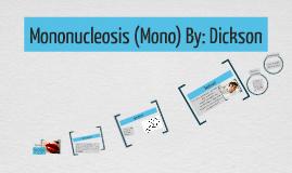 Mononucleosis (Mono) By: Dickson