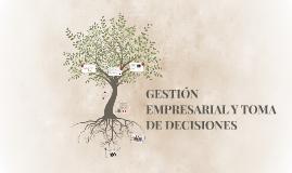 Copy of gestión empresarial y toma de decisiones