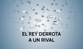 EL REY DERROTA A UN RIVAL