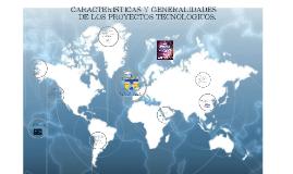 Copy of CARACTERISTICAS Y GENERALIDADES DE LOS PROYECTOS TECNOLOGICO