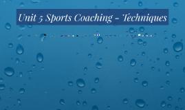 Copy of Unit 5 Sports Coaching - Techniques