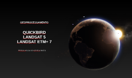 Quickbird, Landsat 5 and Landsat 7
