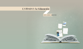UNIDAD I: La Educación