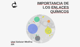 IMPORTANCIA DE LOS ENLACES QUÍMICOS