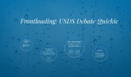 Frontloading: USDS Debate Quickie