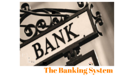 The Banking System - An Overview