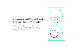 Are Adolescents Perceptions to their own Anxiety Accurate