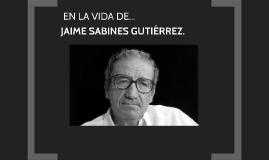 JAIME SABINES GUTIÉRREZ.