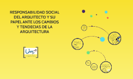 Copy of RESPONSABILIDAD SOCIAL DEL ARQUITECTO Y SU PAPEL ANTE LOS CA