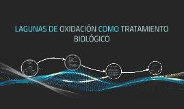LAGUNAS DE OXIDACIÓN COMO TRATAMIENTO BIOLÓGICO