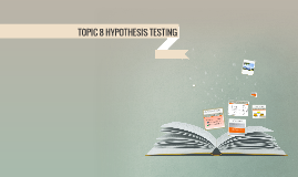 TOPIC 8 HYPOTHESIS TESTING