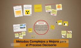 Metodos Complejos y Mejora para el Proceso Decisorio