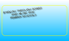 ENGLISH THROUGH SONGS AND MUSIC