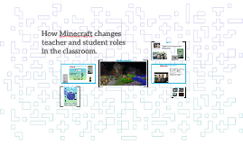Copy of How Minecraft changes teacher and student roles in the classroom
